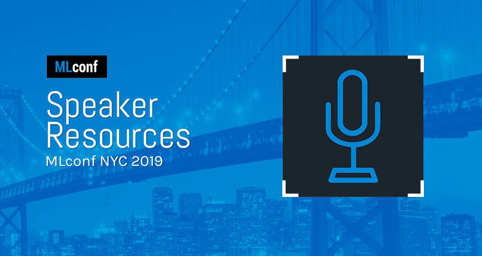 MLconf NYC 2019 Speaker Resources - The Machine Learning Conference